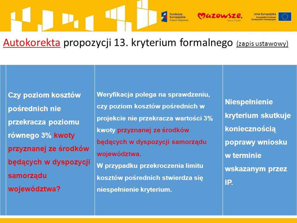 Autokorekta propozycji 13. kryterium formalnego (zapis ustawowy) Czy poziom kosztów pośrednich nie przekracza poziomu równego 3% kwoty przyznanej ze ś
