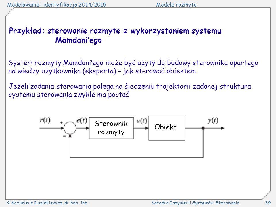 Modelowanie i identyfikacja 2014/2015Modele rozmyte  Kazimierz Duzinkiewicz, dr hab. inż.Katedra Inżynierii Systemów Sterowania39 Przykład: sterowani