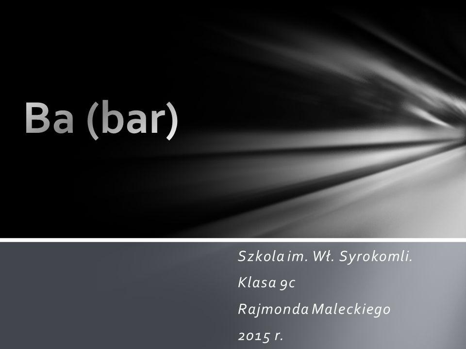 Bar jest miękkim metalem o jasnoszarej barwie i aktywności chemicznej podobnej do potasu.