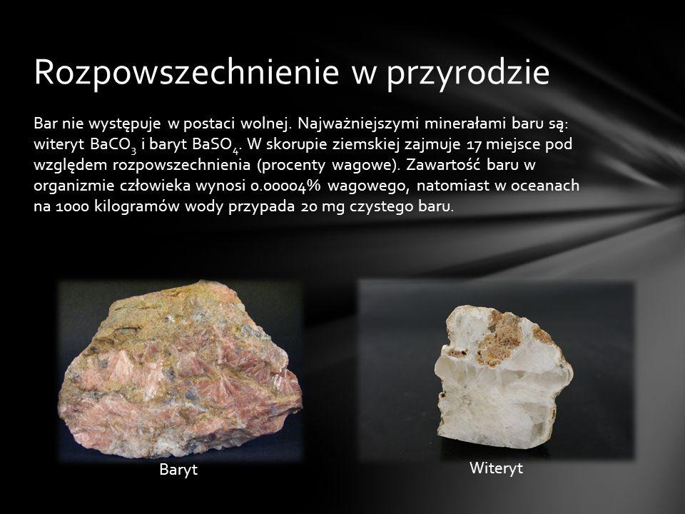 Bar nie występuje w postaci wolnej. Najważniejszymi minerałami baru są: witeryt BaCO 3 i baryt BaSO 4. W skorupie ziemskiej zajmuje 17 miejsce pod wzg