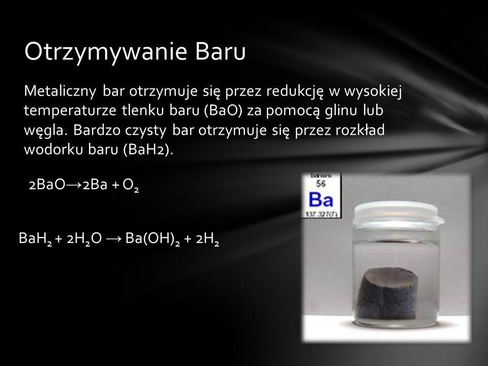 Metaliczny bar otrzymuje się przez redukcję w wysokiej temperaturze tlenku baru (BaO) za pomocą glinu lub węgla. Bardzo czysty bar otrzymuje się przez
