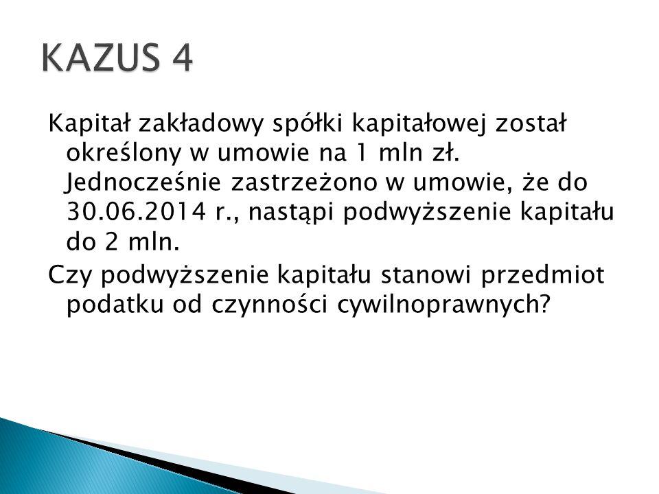 Kapitał zakładowy spółki kapitałowej został określony w umowie na 1 mln zł. Jednocześnie zastrzeżono w umowie, że do 30.06.2014 r., nastąpi podwyższen