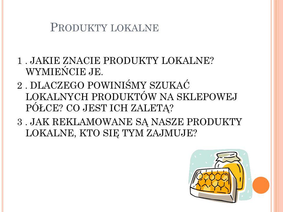 P RODUKTY LOKALNE 1. JAKIE ZNACIE PRODUKTY LOKALNE.