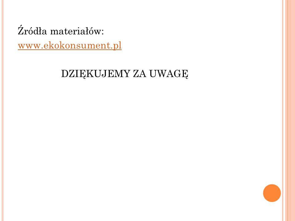 Źródła materiałów: www.ekokonsument.pl DZIĘKUJEMY ZA UWAGĘ