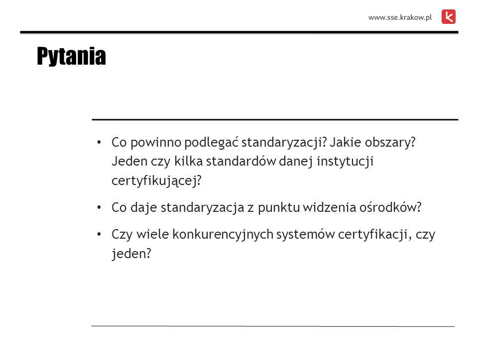 Co powinno podlegać standaryzacji? Jakie obszary? Jeden czy kilka standardów danej instytucji certyfikującej? Co daje standaryzacja z punktu widzenia