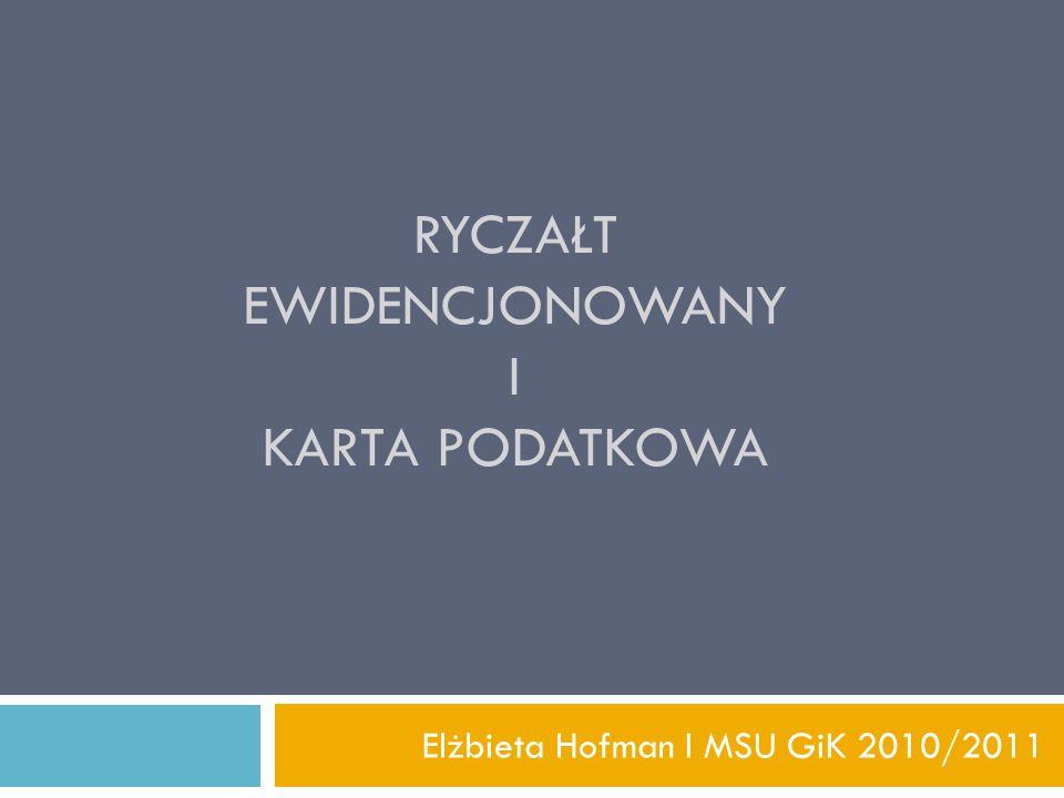 RYCZAŁT EWIDENCJONOWANY I KARTA PODATKOWA Elżbieta Hofman I MSU GiK 2010/2011