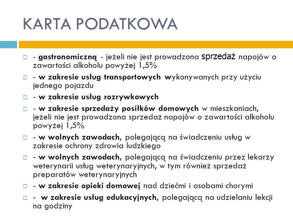 KARTA PODATKOWA  - gastronomiczną - jeżeli nie jest prowadzona sprzedaż napojów o zawartości alkoholu powyżej 1,5%  - w zakresie usług transportowyc