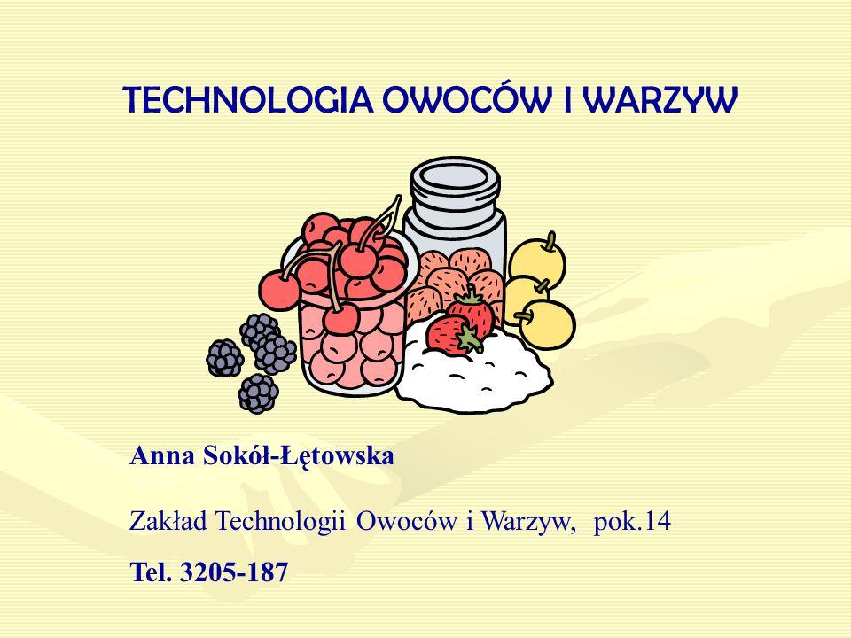 TECHNOLOGIA OWOCÓW I WARZYW Anna Sokół-Łętowska Zakład Technologii Owoców i Warzyw, pok.14 Tel.