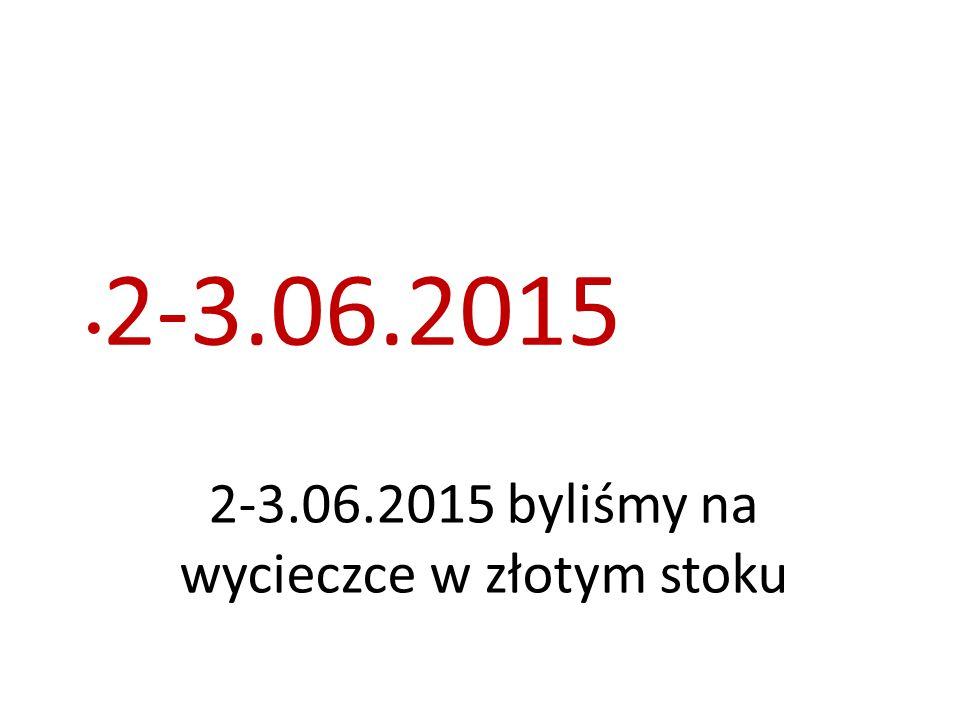 2-3.06.2015 byliśmy na wycieczce w złotym stoku 2-3.06.2015