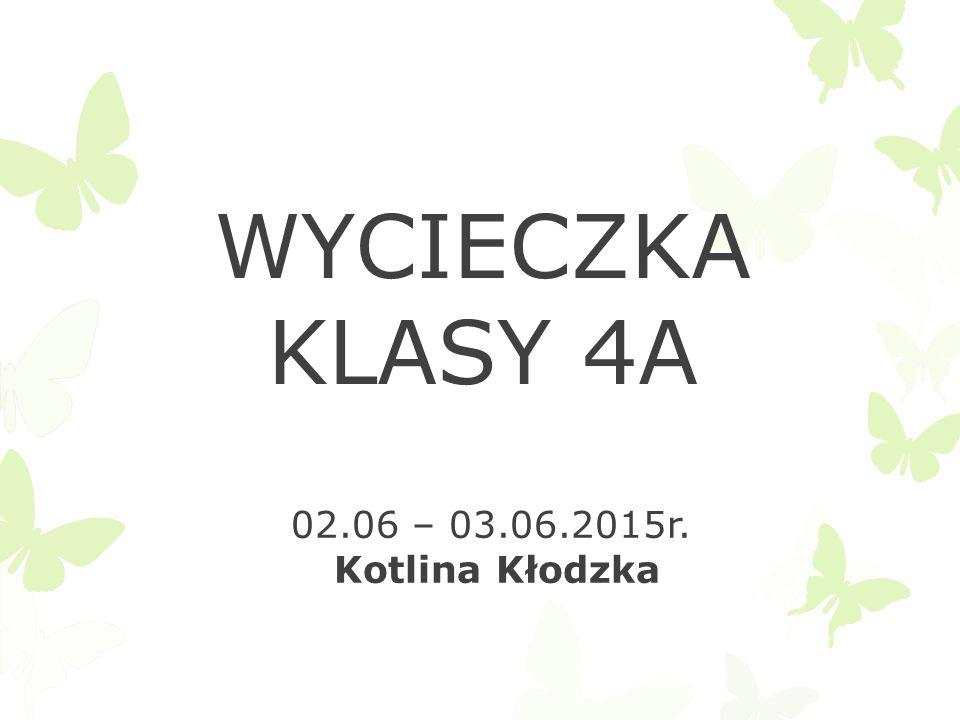 WYCIECZKA KLASY 4A 02.06 – 03.06.2015r. Kotlina Kłodzka