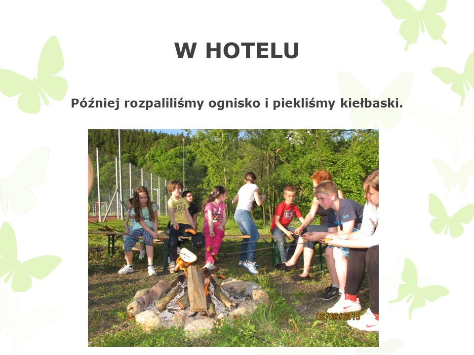 W HOTELU Później rozpaliliśmy ognisko i piekliśmy kiełbaski.