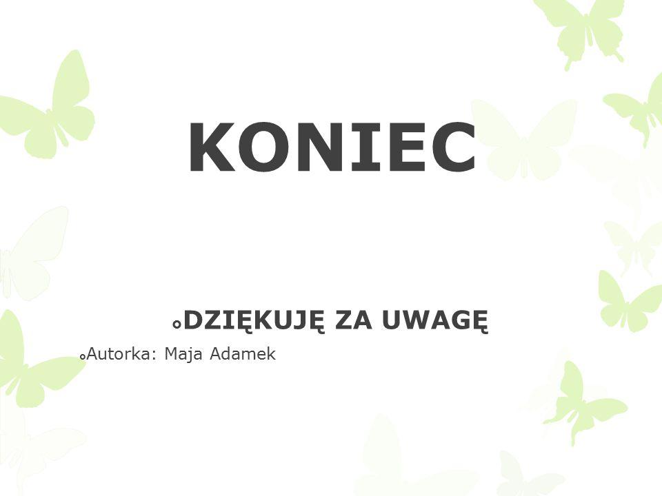 KONIEC  DZIĘKUJĘ ZA UWAGĘ  Autorka: Maja Adamek
