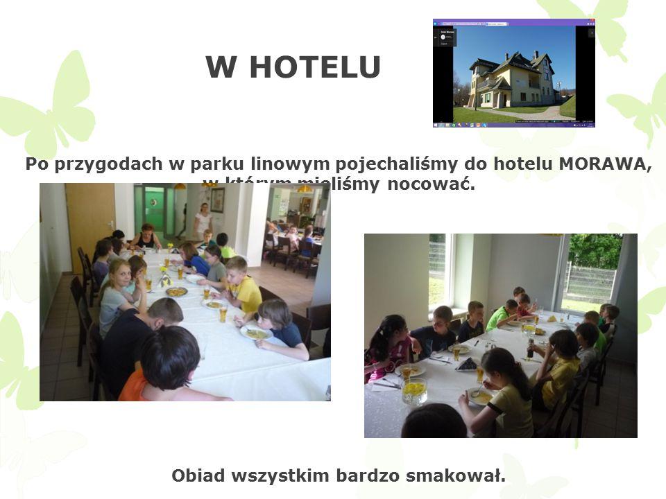 W HOTELU Po przygodach w parku linowym pojechaliśmy do hotelu MORAWA, w którym mieliśmy nocować.