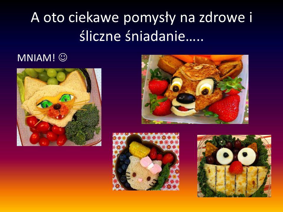 A oto ciekawe pomysły na zdrowe i śliczne śniadanie….. MNIAM!