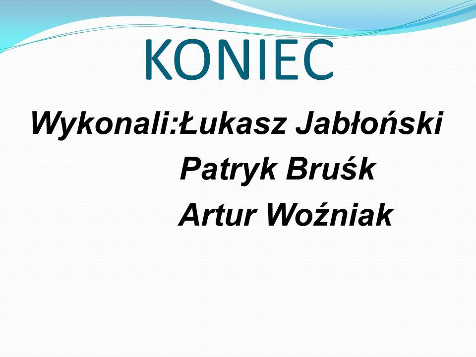 KONIEC Wykonali:Łukasz Jabłoński Patryk Bruśk Artur Woźniak