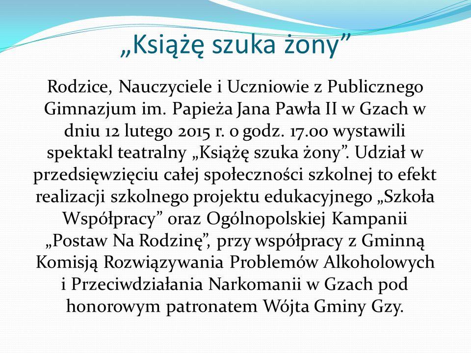 """""""Książę szuka żony Rodzice, Nauczyciele i Uczniowie z Publicznego Gimnazjum im."""