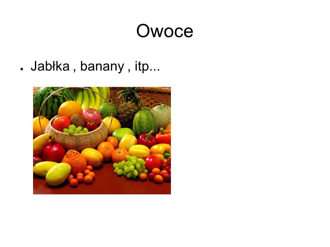 Owoce ● Jabłka, banany, itp...