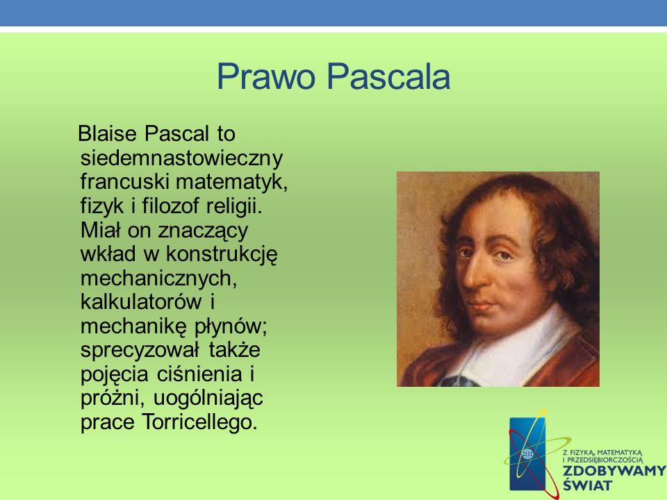 Prawo Pascala Blaise Pascal to siedemnastowieczny francuski matematyk, fizyk i filozof religii.