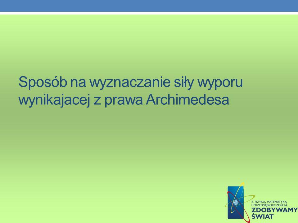 Sposób na wyznaczanie siły wyporu wynikajacej z prawa Archimedesa