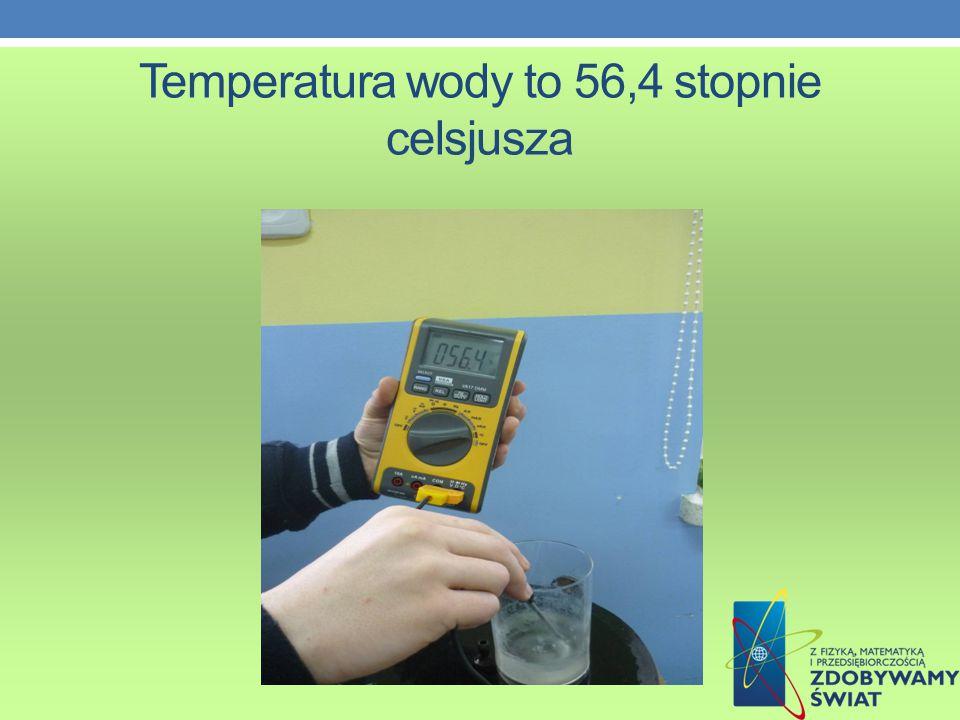 Temperatura wody to 56,4 stopnie celsjusza