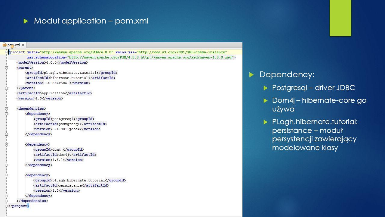  Moduł application – pom.xml  Dependency:  Postgresql – driver JDBC  Dom4j – hibernate-core go używa  Pl.agh.hibernate.tutorial: persistance – mo