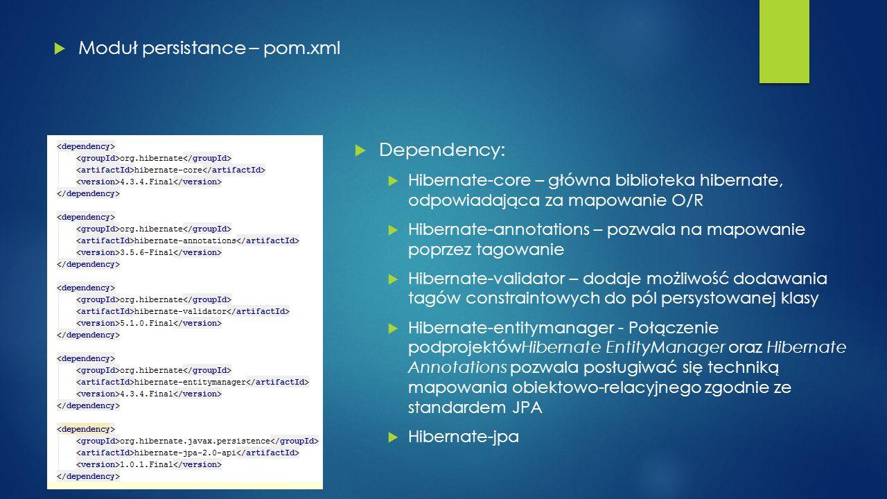  Moduł persistance – pom.xml  Dependency:  Hibernate-core – główna biblioteka hibernate, odpowiadająca za mapowanie O/R  Hibernate-annotations – p