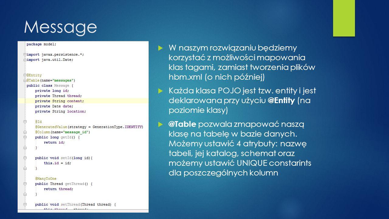 Message  W naszym rozwiązaniu będziemy korzystać z możliwości mapowania klas tagami, zamiast tworzenia plików hbm.xml (o nich później)  Każda klasa