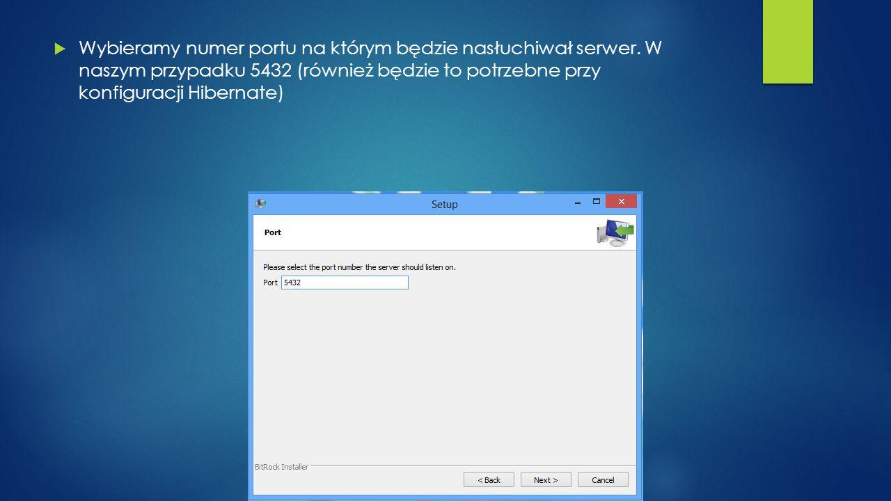  Wybieramy numer portu na którym będzie nasłuchiwał serwer. W naszym przypadku 5432 (również będzie to potrzebne przy konfiguracji Hibernate)