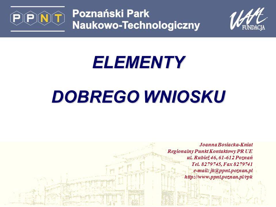 ELEMENTY DOBREGO WNIOSKU Joanna Bosiacka-Kniat Regionalny Punkt Kontaktowy PR UE ul. Rubież 46, 61-612 Poznań Tel. 8279745, Fax 8279741 e-mail: jk@ppn