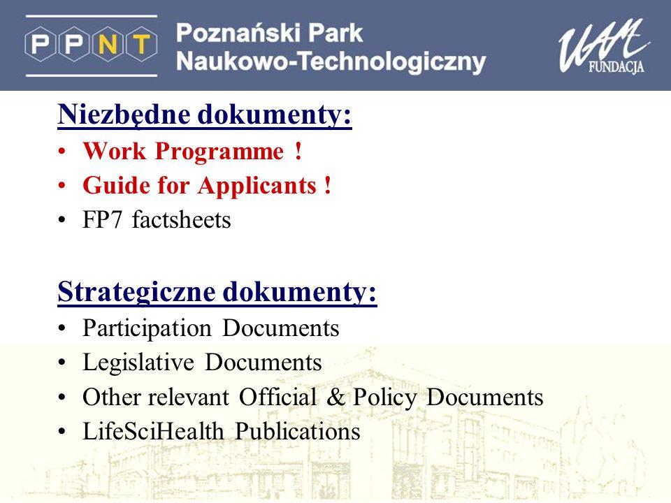 Niezbędne dokumenty: Work Programme ! Guide for Applicants ! FP7 factsheets Strategiczne dokumenty: Participation Documents Legislative Documents Othe
