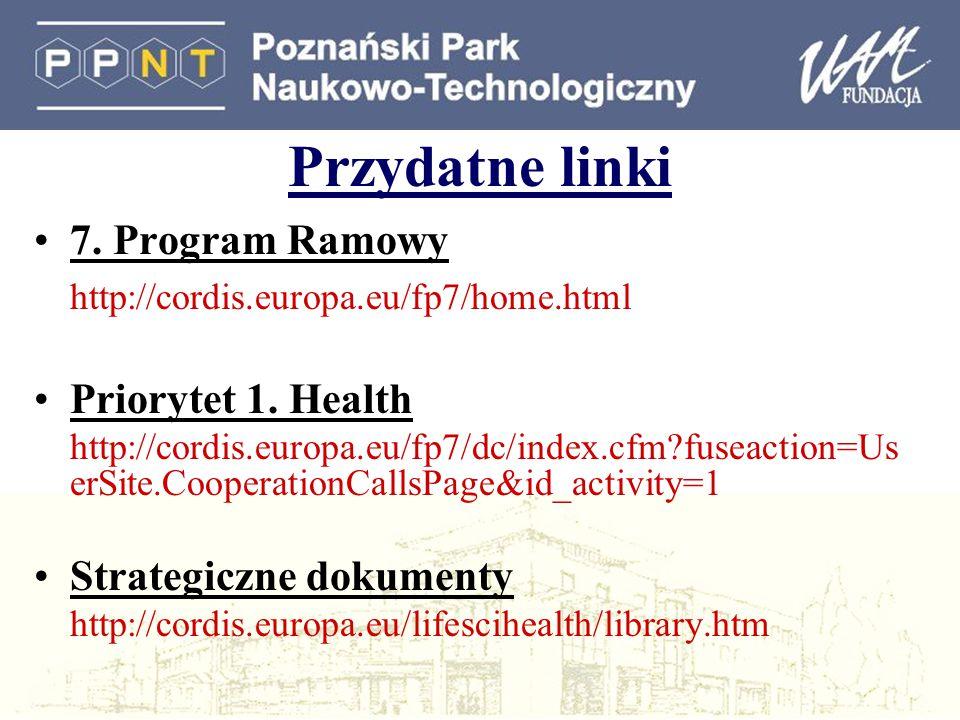 Przydatne linki 7. Program Ramowy http://cordis.europa.eu/fp7/home.html Priorytet 1. Health http://cordis.europa.eu/fp7/dc/index.cfm?fuseaction=Us erS