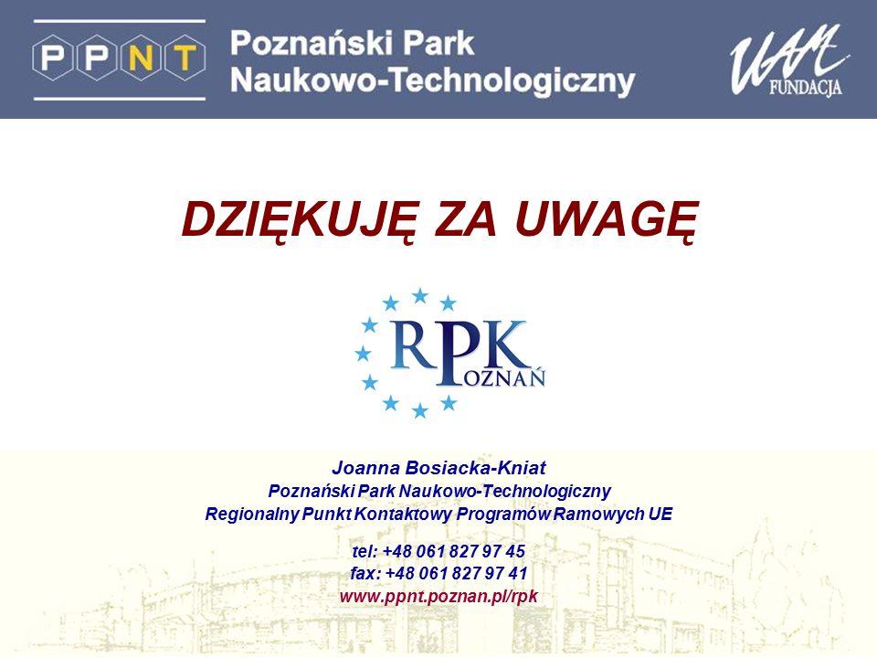 DZIĘKUJĘ ZA UWAGĘ Joanna Bosiacka-Kniat Poznański Park Naukowo-Technologiczny Regionalny Punkt Kontaktowy Programów Ramowych UE tel: +48 061 827 97 45