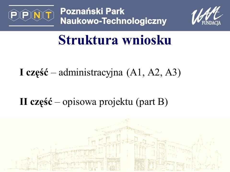 Struktura wniosku I część – administracyjna (A1, A2, A3) II część – opisowa projektu (part B)