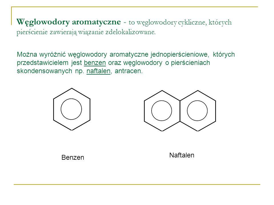 Węglowodory aromatyczne - to węglowodory cykliczne, których pierścienie zawierają wiązanie zdelokalizowane. Można wyróżnić węglowodory aromatyczne jed