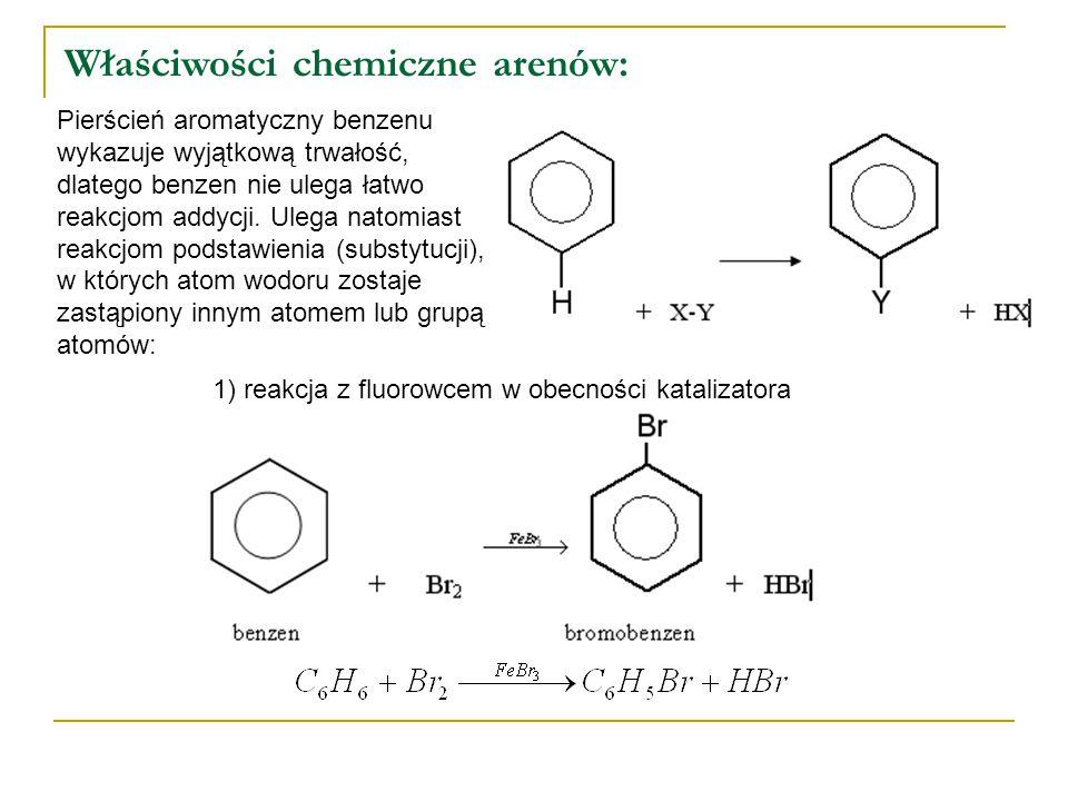 Właściwości chemiczne arenów: 1) reakcja z fluorowcem w obecności katalizatora Pierścień aromatyczny benzenu wykazuje wyjątkową trwałość, dlatego benz