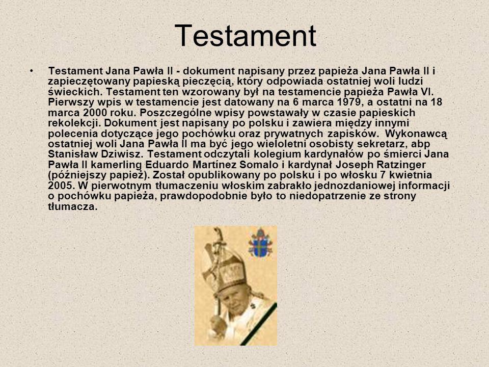 Testament Testament Jana Pawła II - dokument napisany przez papieża Jana Pawła II i zapieczętowany papieską pieczęcią, który odpowiada ostatniej woli