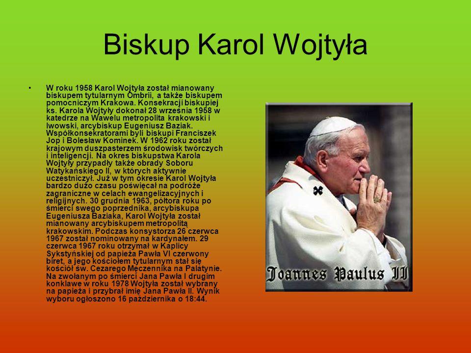 Biskup Karol Wojtyła W roku 1958 Karol Wojtyła został mianowany biskupem tytularnym Ombrii, a także biskupem pomocniczym Krakowa. Konsekracji biskupie