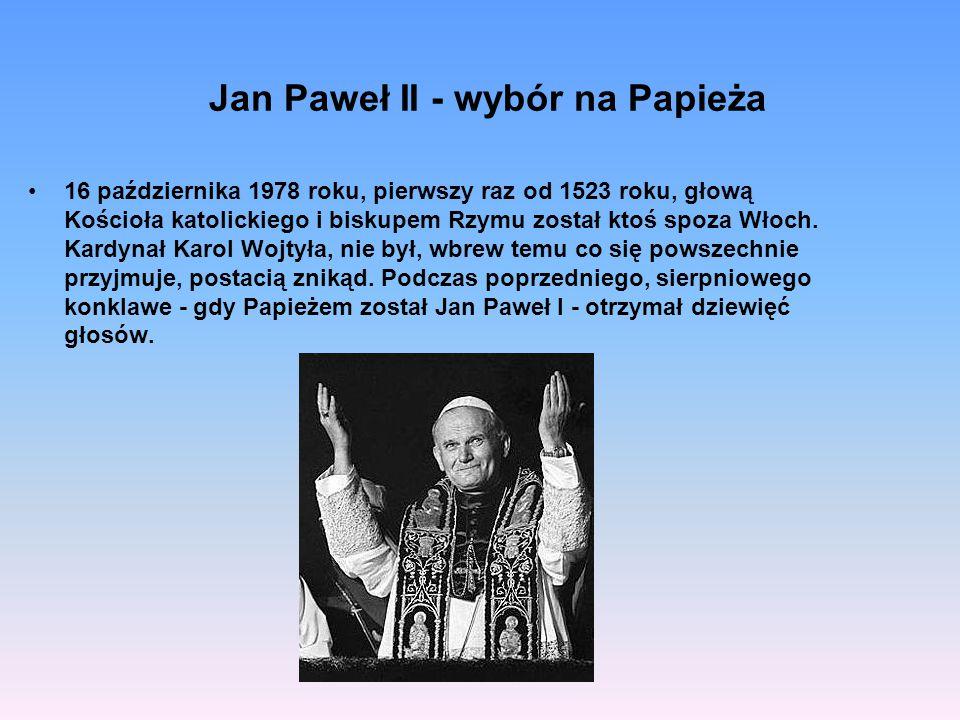 Jan Paweł II - wybór na Papieża 16 października 1978 roku, pierwszy raz od 1523 roku, głową Kościoła katolickiego i biskupem Rzymu został ktoś spoza W