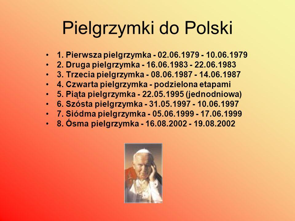 Pielgrzymki do Polski 1. Pierwsza pielgrzymka - 02.06.1979 - 10.06.1979 2. Druga pielgrzymka - 16.06.1983 - 22.06.1983 3. Trzecia pielgrzymka - 08.06.