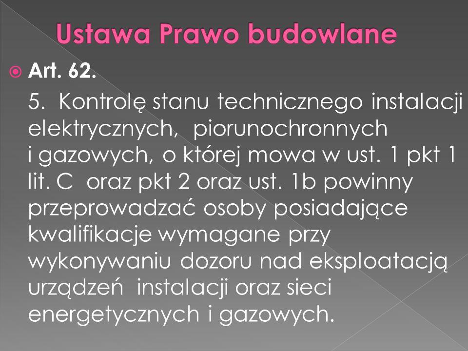  Art. 62. 5. Kontrolę stanu technicznego instalacji elektrycznych, piorunochronnych i gazowych, o której mowa w ust. 1 pkt 1 lit. C oraz pkt 2 oraz u