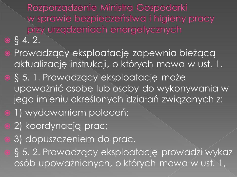  § 4. 2.  Prowadzący eksploatację zapewnia bieżącą aktualizację instrukcji, o których mowa w ust. 1.  § 5. 1. Prowadzący eksploatację może upoważni