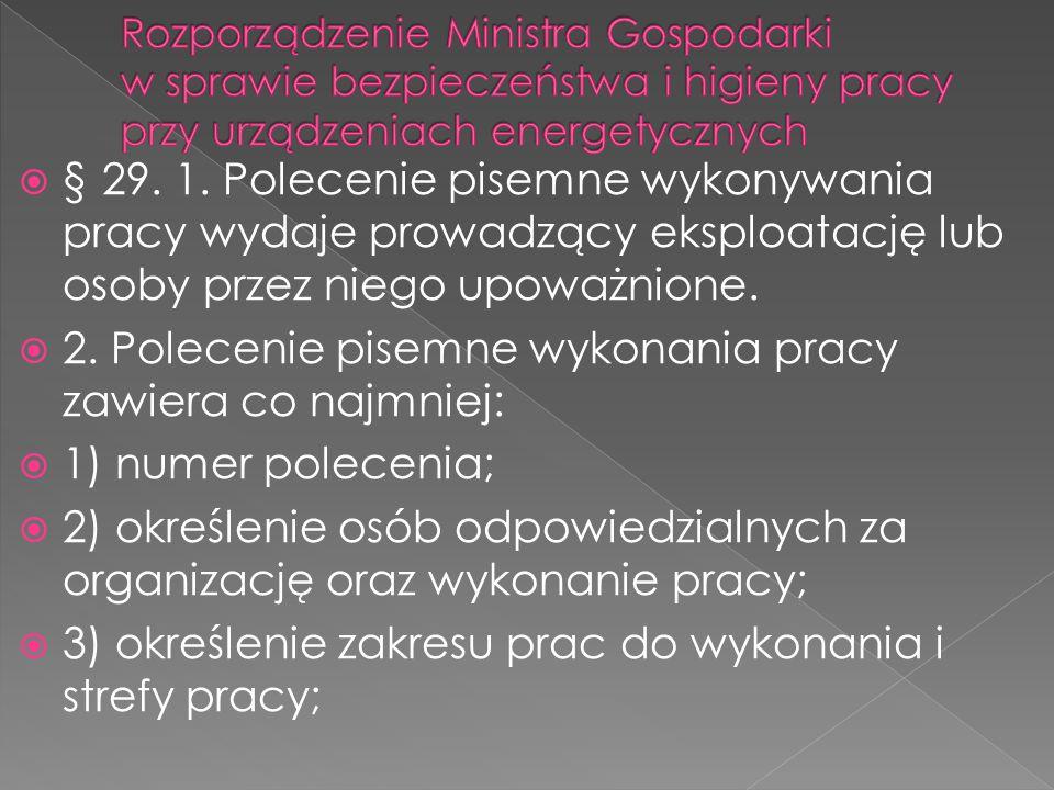  § 29. 1. Polecenie pisemne wykonywania pracy wydaje prowadzący eksploatację lub osoby przez niego upoważnione.  2. Polecenie pisemne wykonania prac