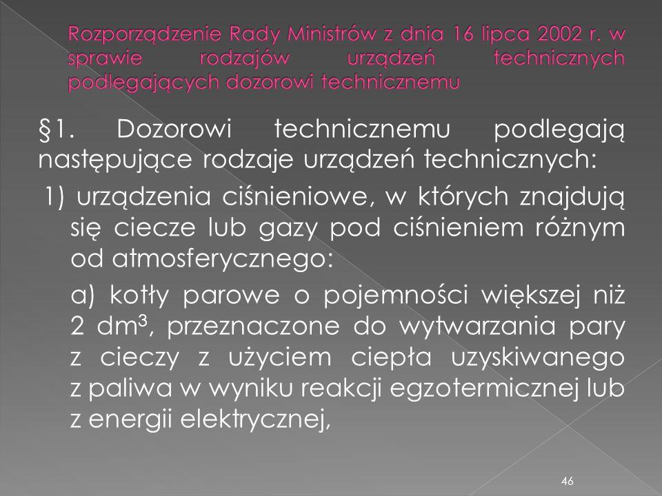§1. Dozorowi technicznemu podlegają następujące rodzaje urządzeń technicznych: 1) urządzenia ciśnieniowe, w których znajdują się ciecze lub gazy pod c