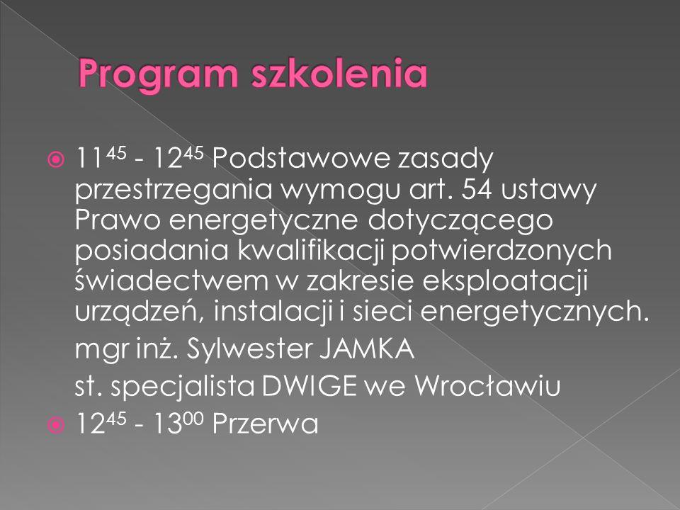  11 45 - 12 45 Podstawowe zasady przestrzegania wymogu art. 54 ustawy Prawo energetyczne dotyczącego posiadania kwalifikacji potwierdzonych świadectw