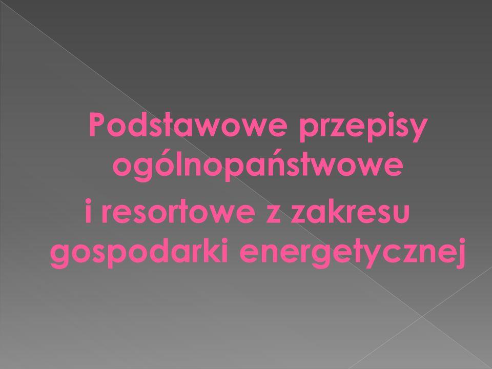 Podstawowe przepisy ogólnopaństwowe i resortowe z zakresu gospodarki energetycznej