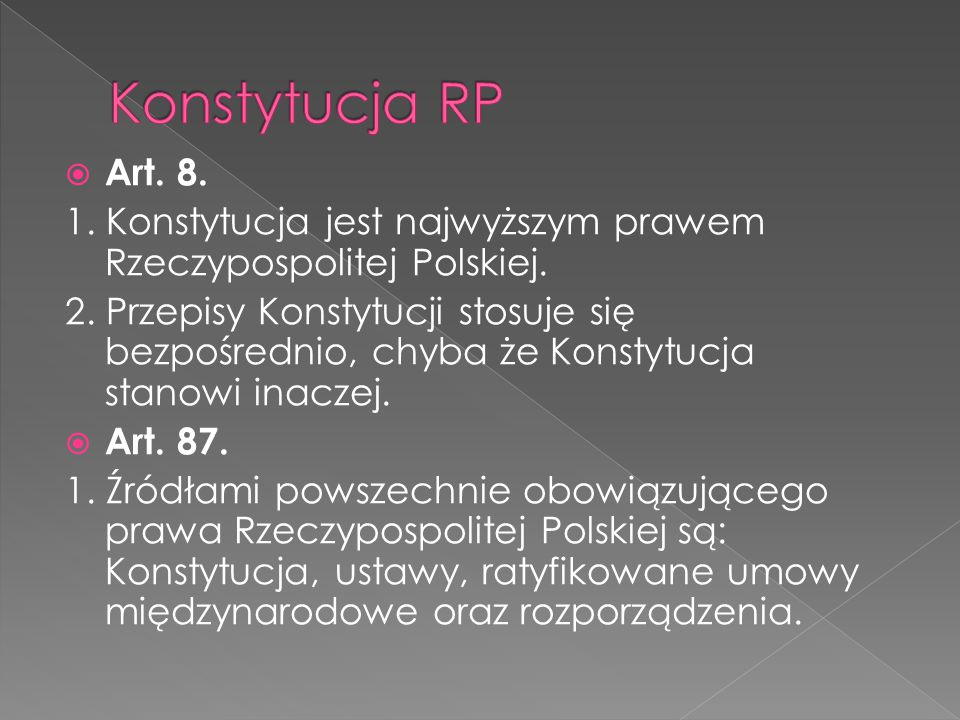  Art. 8. 1. Konstytucja jest najwyższym prawem Rzeczypospolitej Polskiej. 2. Przepisy Konstytucji stosuje się bezpośrednio, chyba że Konstytucja stan