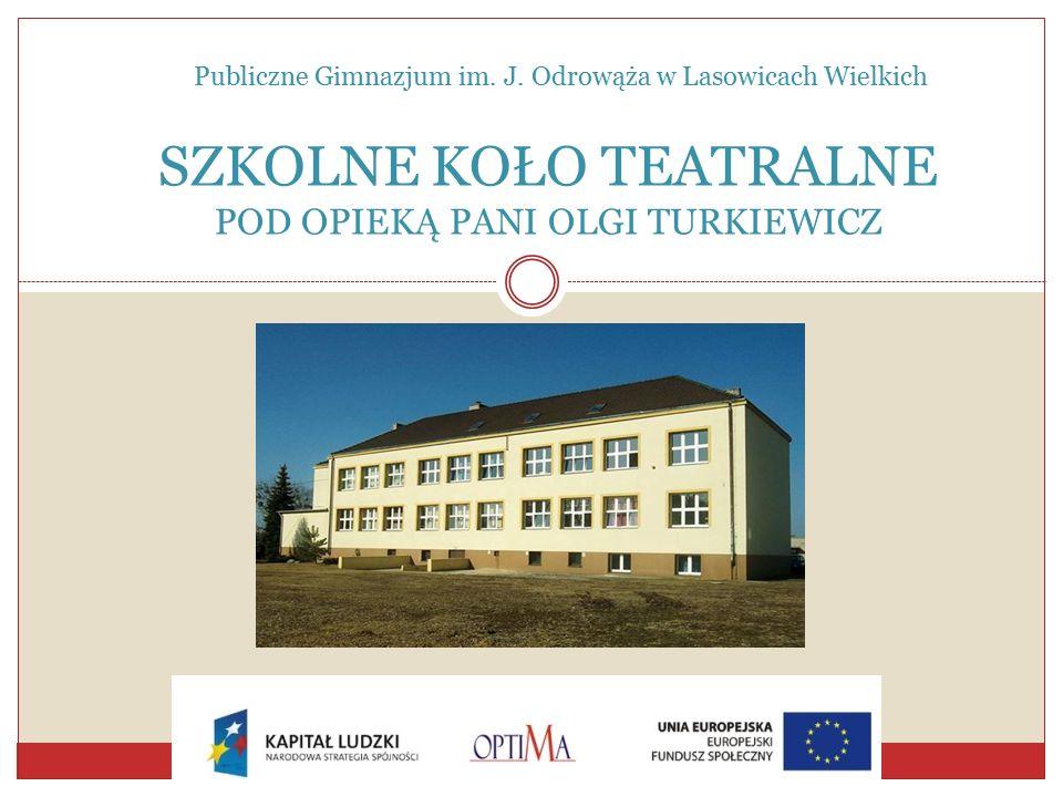 SZKOLNE KOŁO TEATRALNE POD OPIEKĄ PANI OLGI TURKIEWICZ Publiczne Gimnazjum im.