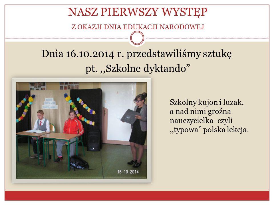 NASZ PIERWSZY WYSTĘP Z OKAZJI DNIA EDUKACJI NARODOWEJ Dnia 16.10.2014 r.