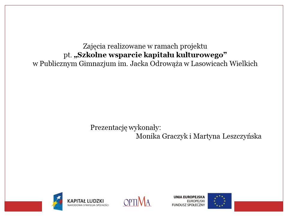 Prezentację wykonały: Monika Graczyk i Martyna Leszczyńska Zajęcia realizowane w ramach projektu pt.