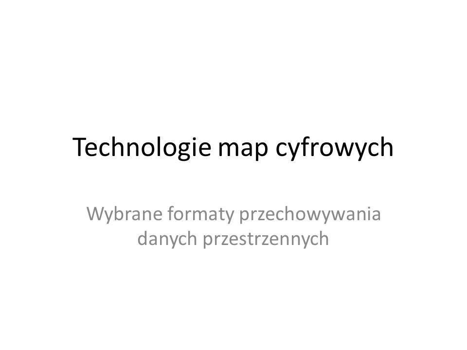 Technologie map cyfrowych Wybrane formaty przechowywania danych przestrzennych
